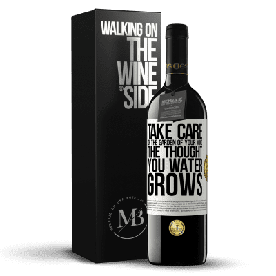 «Take care of the garden of your mind. The thought you water grows» RED Edition Crianza 6 Months