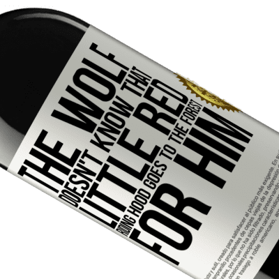Unique & Personal Expressions. «He does not know the wolf that little red riding hood goes to the forest for him» RED Edition Crianza 6 Months
