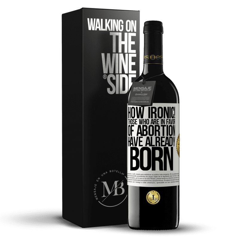 24,95 € Free Shipping | Red Wine RED Edition Crianza 6 Months How ironic! Those who are in favor of abortion are already born White Label. Customizable label Aging in oak barrels 6 Months Harvest 2018 Tempranillo