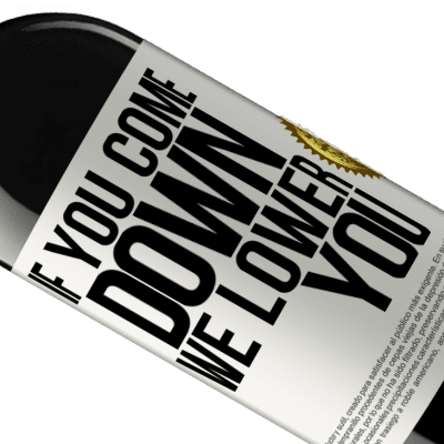 Unique & Personal Expressions. «If you come down, we lower you» RED Edition Crianza 6 Months