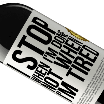 Unique & Personal Expressions. «I stop when I'm done, not when I'm tired» RED Edition Crianza 6 Months