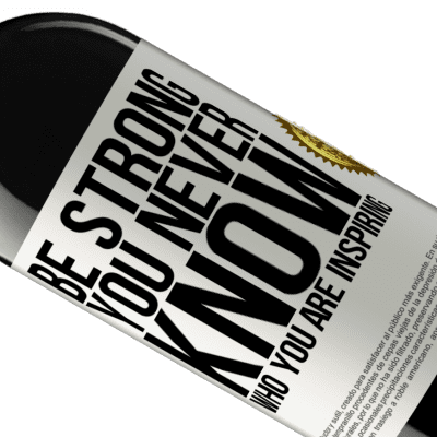 Unique & Personal Expressions. «Be strong. You never know who you are inspiring» RED Edition Crianza 6 Months