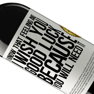 Unique & Personal Expressions. «I know that feeling, and I wish you good luck, because you will need it» RED Edition Crianza 6 Months