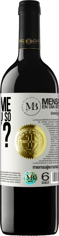 «Excuse me, why are you so sexy?» RED Edition Crianza 6 Months