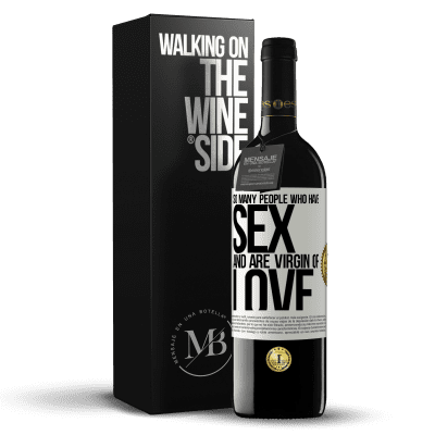 «So many people who have sex and are virgin of love» RED Edition Crianza 6 Months