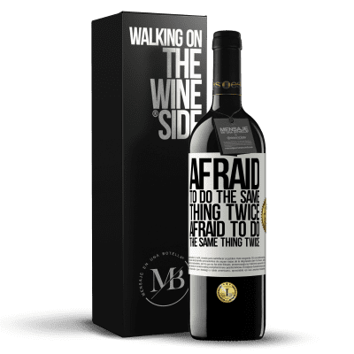 «Afraid to do the same thing twice. Afraid to do the same thing twice» RED Edition Crianza 6 Months