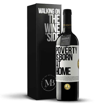 «Poverty is born at home» RED Edition Crianza 6 Months
