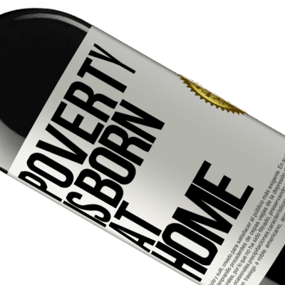Unique & Personal Expressions. «Poverty is born at home» RED Edition Crianza 6 Months