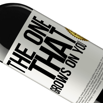Unique & Personal Expressions. «The one that grows on you» RED Edition Crianza 6 Months