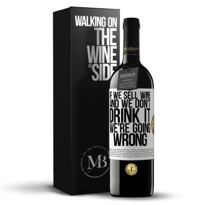 «If we sell wine, and we don't drink it, we're going wrong» RED Edition Crianza 6 Months