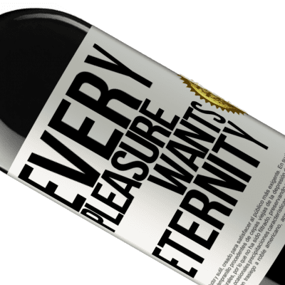 Unique & Personal Expressions. «Every pleasure wants eternity» RED Edition Crianza 6 Months