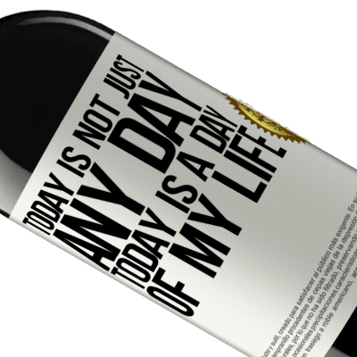 Unique & Personal Expressions. «Today is not just any day, today is a day of my life» RED Edition Crianza 6 Months