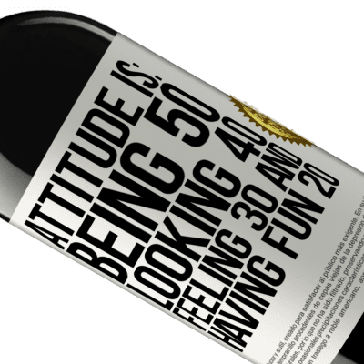 Unique & Personal Expressions. «Attitude is: Being 50, looking 40, feeling 30 and having fun 20» RED Edition Crianza 6 Months