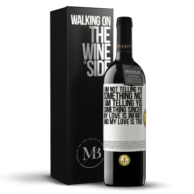 «I am not telling you something nice, I am telling you something sincere, my love is infinite and my love is true» RED Edition Crianza 6 Months