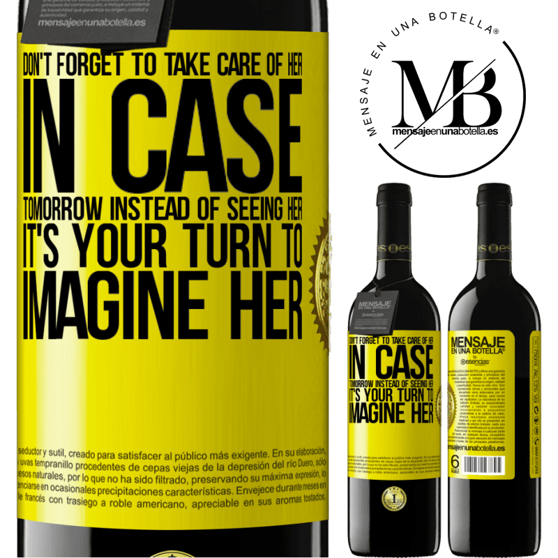 24,95 € Free Shipping   Red Wine RED Edition Crianza 6 Months Don't forget to take care of her, in case tomorrow instead of seeing her, it's your turn to imagine her Yellow Label. Customizable label Aging in oak barrels 6 Months Harvest 2018 Tempranillo
