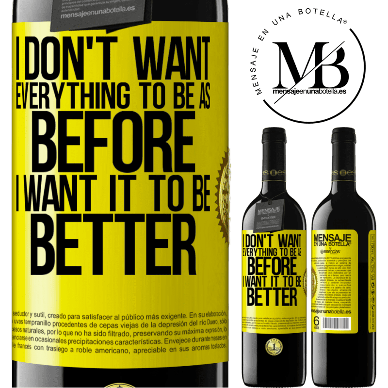 24,95 € Free Shipping | Red Wine RED Edition Crianza 6 Months I don't want everything to be as before, I want it to be better Yellow Label. Customizable label Aging in oak barrels 6 Months Harvest 2018 Tempranillo