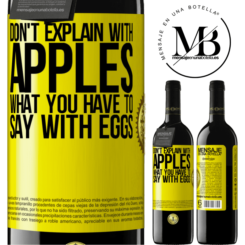 24,95 € Free Shipping | Red Wine RED Edition Crianza 6 Months Don't explain with apples what you have to say with eggs Yellow Label. Customizable label Aging in oak barrels 6 Months Harvest 2018 Tempranillo