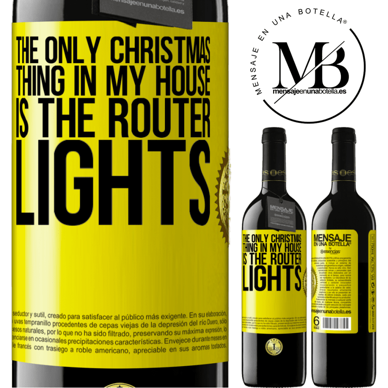 24,95 € Free Shipping   Red Wine RED Edition Crianza 6 Months The only Christmas thing in my house is the router lights Yellow Label. Customizable label Aging in oak barrels 6 Months Harvest 2018 Tempranillo