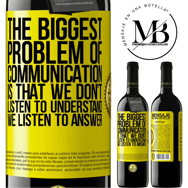 24,95 € Free Shipping | Red Wine RED Edition Crianza 6 Months The biggest problem of communication is that we don't listen to understand, we listen to answer Yellow Label. Customizable label Aging in oak barrels 6 Months Harvest 2018 Tempranillo