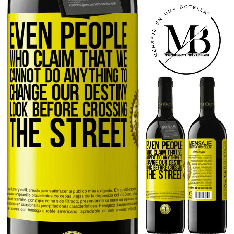 24,95 € Free Shipping   Red Wine RED Edition Crianza 6 Months Even people who claim that we cannot do anything to change our destiny, look before crossing the street Yellow Label. Customizable label Aging in oak barrels 6 Months Harvest 2018 Tempranillo