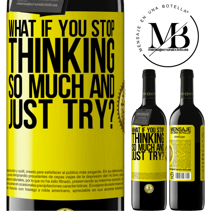 24,95 € Free Shipping | Red Wine RED Edition Crianza 6 Months what if you stop thinking so much and just try? Yellow Label. Customizable label Aging in oak barrels 6 Months Harvest 2018 Tempranillo