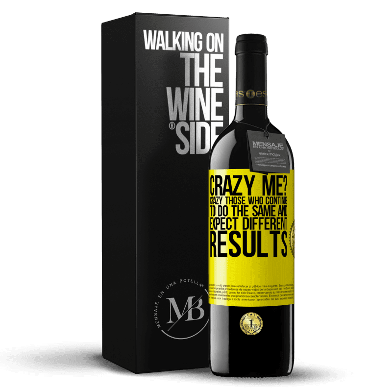 24,95 € Free Shipping | Red Wine RED Edition Crianza 6 Months crazy me? Crazy those who continue to do the same and expect different results Yellow Label. Customizable label Aging in oak barrels 6 Months Harvest 2018 Tempranillo