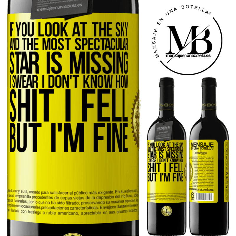 24,95 € Free Shipping   Red Wine RED Edition Crianza 6 Months If you look at the sky and the most spectacular star is missing, I swear I don't know how shit I fell, but I'm fine Yellow Label. Customizable label Aging in oak barrels 6 Months Harvest 2018 Tempranillo