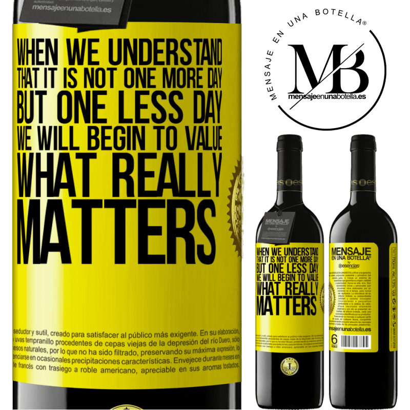 24,95 € Free Shipping | Red Wine RED Edition Crianza 6 Months When we understand that it is not one more day but one less day, we will begin to value what really matters Yellow Label. Customizable label Aging in oak barrels 6 Months Harvest 2018 Tempranillo