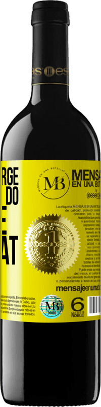 «I don't charge for what I do, I charge for what I know» RED Edition Crianza 6 Months