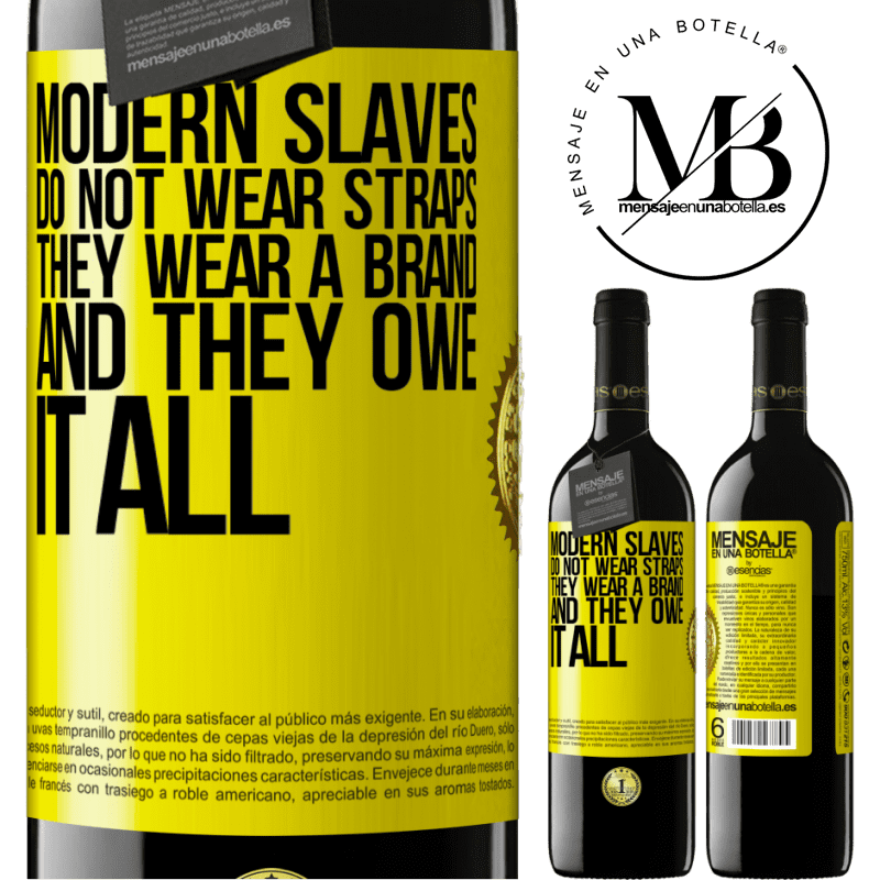 24,95 € Free Shipping | Red Wine RED Edition Crianza 6 Months Modern slaves do not wear straps. They wear a brand and they owe it all Yellow Label. Customizable label Aging in oak barrels 6 Months Harvest 2018 Tempranillo