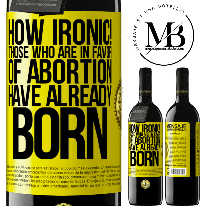 24,95 € Free Shipping | Red Wine RED Edition Crianza 6 Months How ironic! Those who are in favor of abortion are already born Yellow Label. Customizable label Aging in oak barrels 6 Months Harvest 2018 Tempranillo