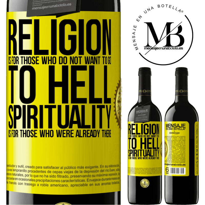 24,95 € Free Shipping | Red Wine RED Edition Crianza 6 Months Religion is for those who do not want to go to hell. Spirituality is for those who were already there Yellow Label. Customizable label Aging in oak barrels 6 Months Harvest 2018 Tempranillo