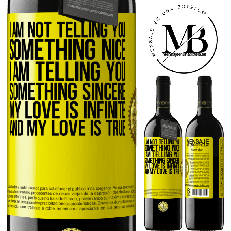 24,95 € Free Shipping | Red Wine RED Edition Crianza 6 Months I am not telling you something nice, I am telling you something sincere, my love is infinite and my love is true Yellow Label. Customizable label Aging in oak barrels 6 Months Harvest 2018 Tempranillo