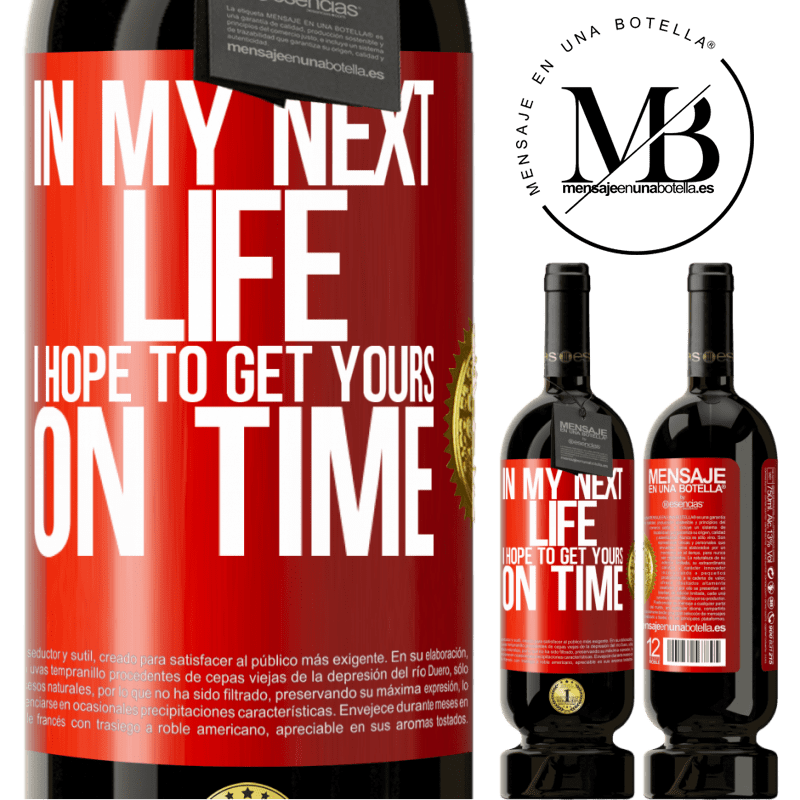 29,95 € Free Shipping   Red Wine Premium Edition MBS® Reserva In my next life, I hope to get yours on time Red Label. Customizable label Reserva 12 Months Harvest 2013 Tempranillo