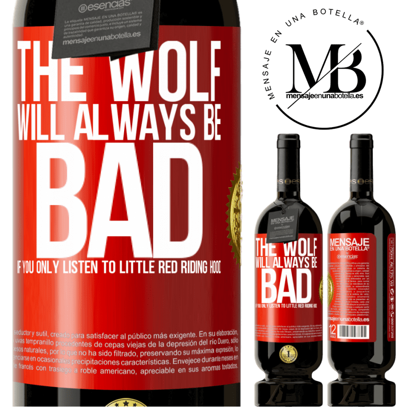 29,95 € Free Shipping | Red Wine Premium Edition MBS® Reserva The wolf will always be bad if you only listen to Little Red Riding Hood Red Label. Customizable label Reserva 12 Months Harvest 2013 Tempranillo