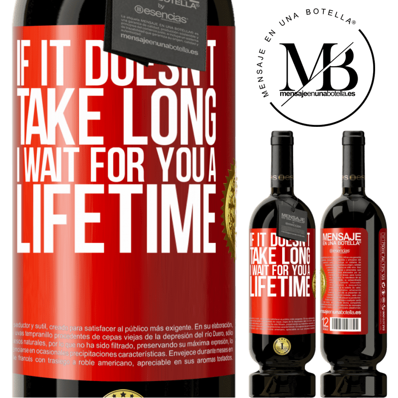 29,95 € Free Shipping | Red Wine Premium Edition MBS® Reserva If it doesn't take long, I wait for you a lifetime Red Label. Customizable label Reserva 12 Months Harvest 2013 Tempranillo