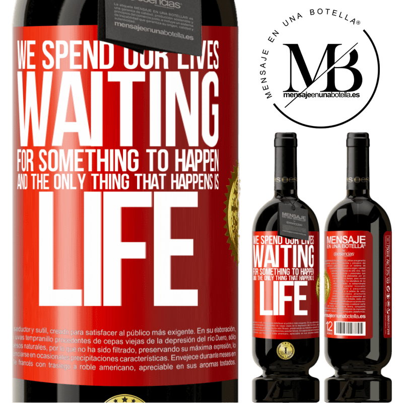 29,95 € Free Shipping   Red Wine Premium Edition MBS® Reserva We spend our lives waiting for something to happen, and the only thing that happens is life Red Label. Customizable label Reserva 12 Months Harvest 2013 Tempranillo