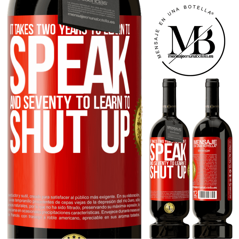 29,95 € Free Shipping   Red Wine Premium Edition MBS® Reserva It takes two years to learn to speak, and seventy to learn to shut up Red Label. Customizable label Reserva 12 Months Harvest 2013 Tempranillo