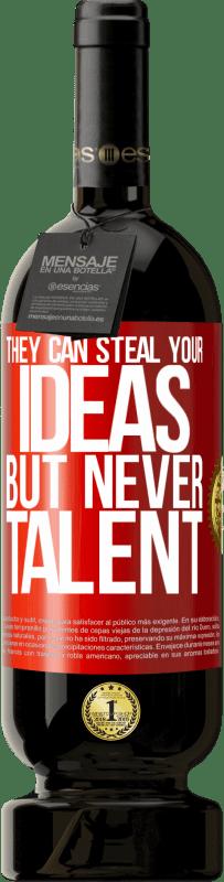 29,95 € | Red Wine Premium Edition MBS Reserva They can steal your ideas but never talent Yellow Label. Customizable label I.G.P. Vino de la Tierra de Castilla y León Aging in oak barrels 12 Months Harvest 2016 Spain Tempranillo