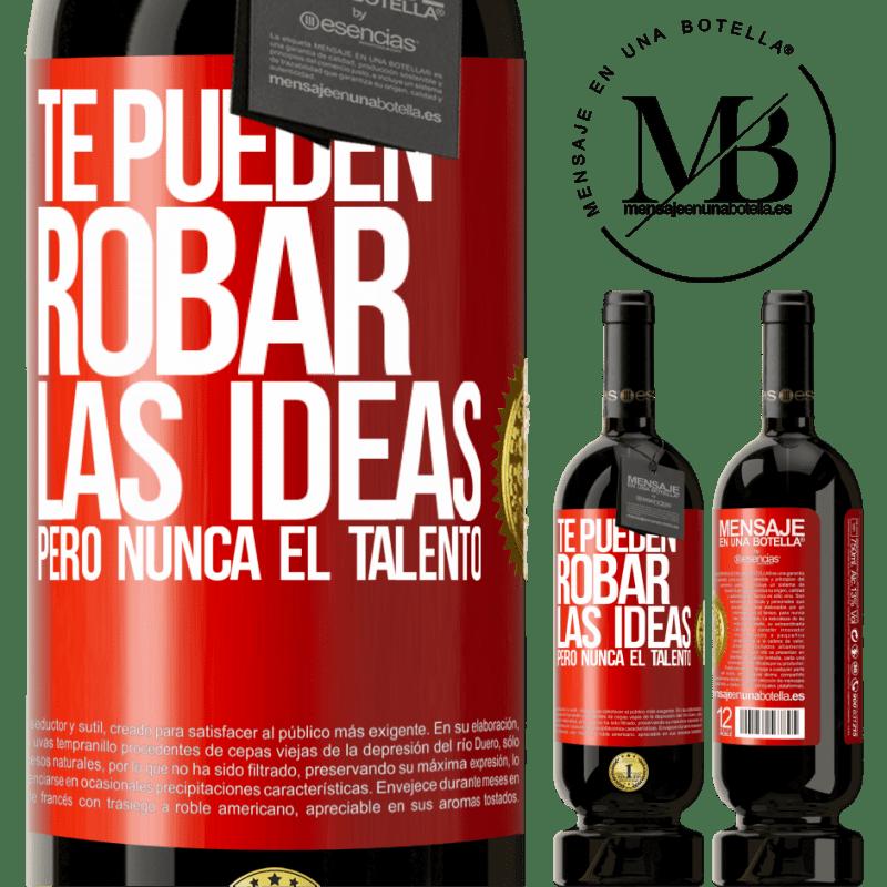 29,95 € Envío gratis | Vino Tinto Edición Premium MBS® Reserva Te pueden robar las ideas pero nunca el talento Etiqueta Roja. Etiqueta personalizable Reserva 12 Meses Cosecha 2013 Tempranillo