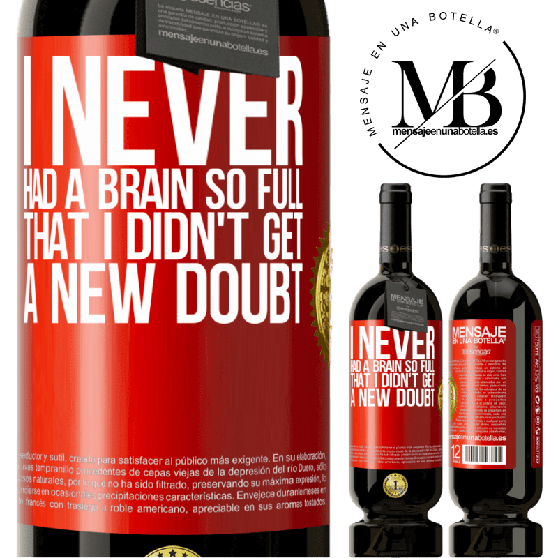 29,95 € Free Shipping | Red Wine Premium Edition MBS® Reserva I never had a brain so full that I didn't get a new doubt Red Label. Customizable label Reserva 12 Months Harvest 2013 Tempranillo