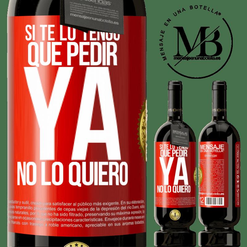 29,95 € Envoi gratuit   Vin rouge Édition Premium MBS® Reserva Si je dois te demander, je n'en veux plus Étiquette Rouge. Étiquette personnalisable Reserva 12 Mois Récolte 2013 Tempranillo