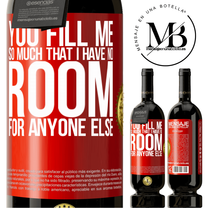 29,95 € Free Shipping   Red Wine Premium Edition MBS® Reserva You fill me so much that I have no room for anyone else Red Label. Customizable label Reserva 12 Months Harvest 2013 Tempranillo