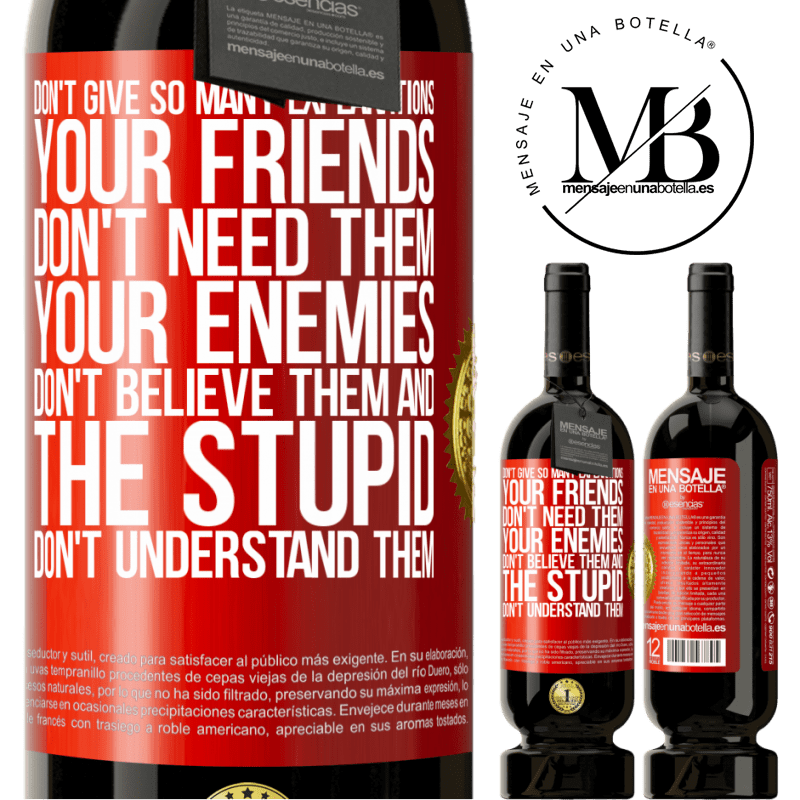 29,95 € Free Shipping | Red Wine Premium Edition MBS® Reserva Don't give so many explanations. Your friends don't need them, your enemies don't believe them, and the stupid don't Red Label. Customizable label Reserva 12 Months Harvest 2013 Tempranillo