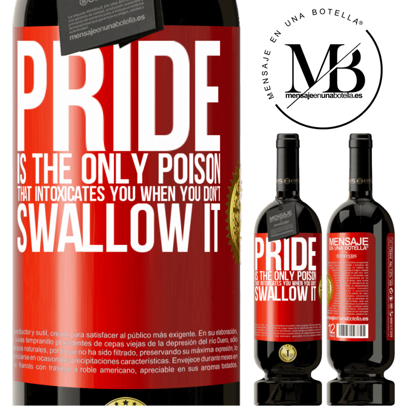 29,95 € Free Shipping | Red Wine Premium Edition MBS® Reserva Pride is the only poison that intoxicates you when you don't swallow it Red Label. Customizable label Reserva 12 Months Harvest 2013 Tempranillo