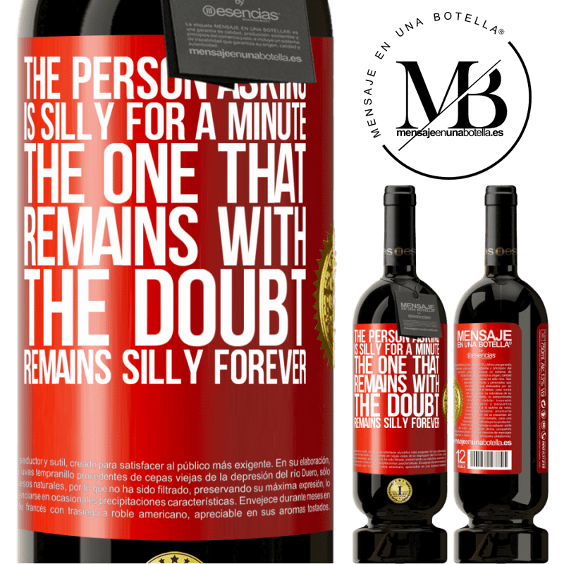 29,95 € Free Shipping | Red Wine Premium Edition MBS® Reserva The person asking is silly for a minute. The one that remains with the doubt, remains silly forever Red Label. Customizable label Reserva 12 Months Harvest 2013 Tempranillo