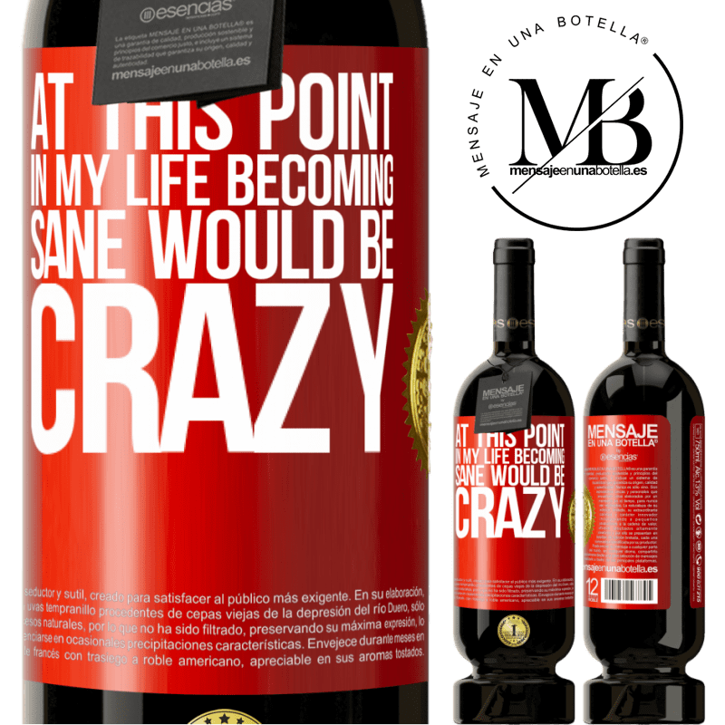 29,95 € Free Shipping | Red Wine Premium Edition MBS® Reserva At this point in my life becoming sane would be crazy Red Label. Customizable label Reserva 12 Months Harvest 2013 Tempranillo