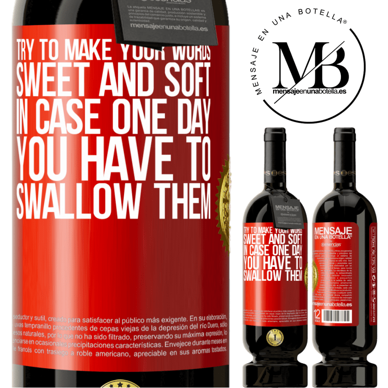 29,95 € Free Shipping | Red Wine Premium Edition MBS® Reserva Try to make your words sweet and soft, in case one day you have to swallow them Red Label. Customizable label Reserva 12 Months Harvest 2013 Tempranillo