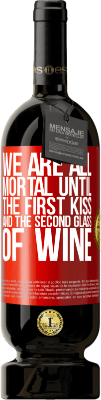 29,95 €   Red Wine Premium Edition MBS Reserva We are all mortal until the first kiss and the second glass of wine Yellow Label. Customizable label I.G.P. Vino de la Tierra de Castilla y León Aging in oak barrels 12 Months Harvest 2013 Spain Tempranillo