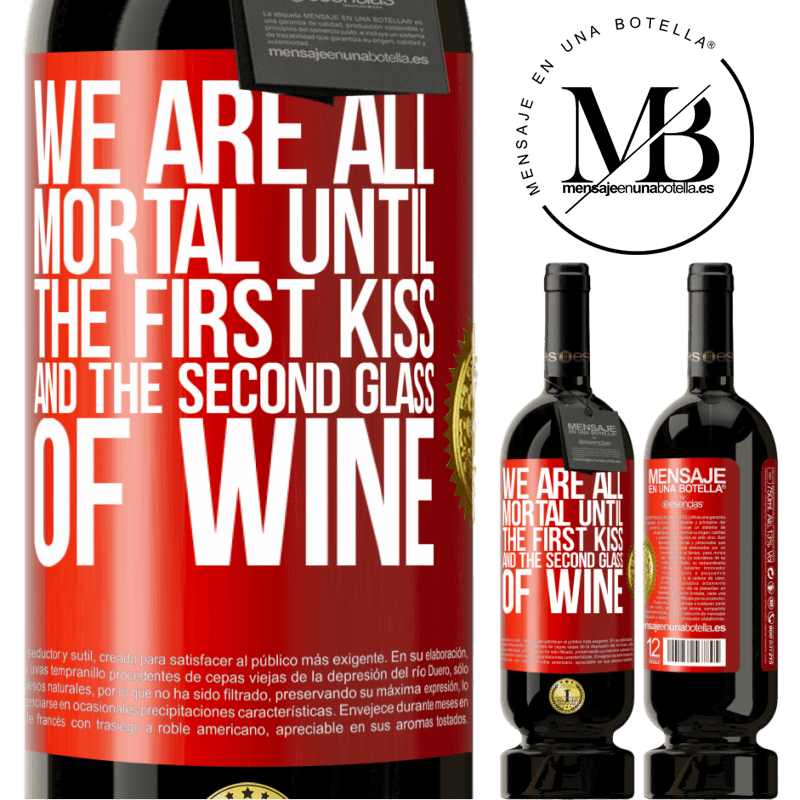 29,95 € Free Shipping | Red Wine Premium Edition MBS® Reserva We are all mortal until the first kiss and the second glass of wine Red Label. Customizable label Reserva 12 Months Harvest 2013 Tempranillo
